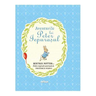 Aventurile lui Peter Iepurasul ( Editura: Arthur, Autor: Beatrix Potter ISBN 9786067883893 )