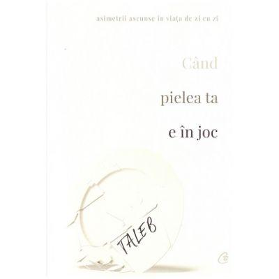 Cand pielea ta e in joc (Editura: Curtea Veche, Autor: Nassim Nicholas Taleb, ISBN 978-606-44-0140-3 )