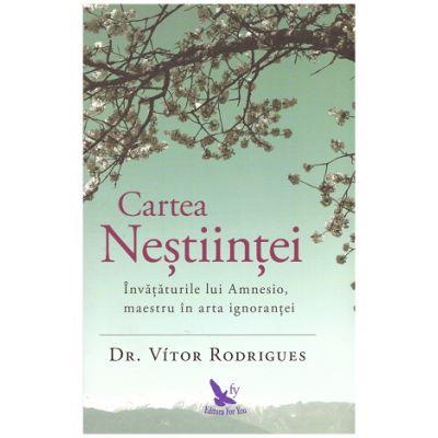 Cartea Nestiintei. Invataturile lui Amnesio, maestru in arta ignorantei ( Editura: ForYou, Autor: Dr. Vitor Rodrigues, ISBN 9786066392525 )