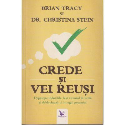 Crede si vei reusi. Depaseste indoielile, lasa trecutul in urma si deblocheaza-ti intregul potential ( Editura: For You, Autori: Brian Tracy, Dr. Christiana Stein, ISBN 978-606-639-234-1 )