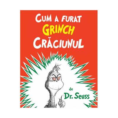 Cum a furat Grinch Craciunul ( Editura: Arthur, Autor: Dr. Seuss ISBN 9786068620190)