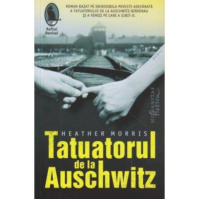 Tatuatorul de la Auschwitz (Editura: Humanitas, Autor: Heather Morris ISBN 9786067794342)