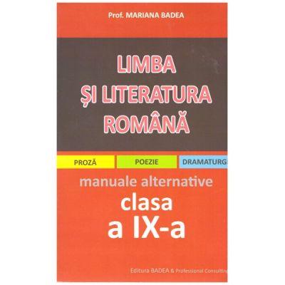 Limba si literatura romana pentru elevii de liceu. Manuale alternative clasa a IX-a. Proza, poezie, dramaturgie ( Editura: Badea, Autor: Mariana Badea ISBN 9789738811942 )