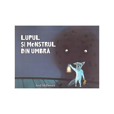 Lupul si monstrul din umbra (Editura: Curtea Veche, Autor: Avril McDonald, ISBN 978-606-44-0144-1 )