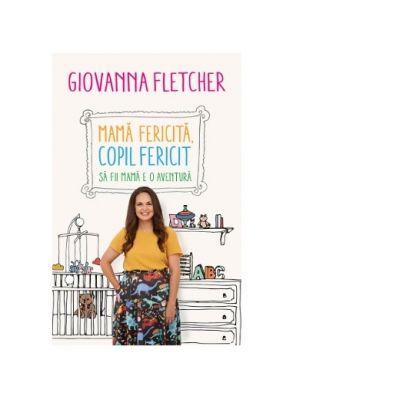 Mama fericita. Copil fericit. Sa fii mama e o aventura (Editura: Humanitas, Autor: Giovanna Fletcher ISBN 978-973-50-6101-2)