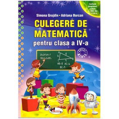 Culegere de matematica pentru clasa a IV-a ( Editura: Aramis, Autori: Simona Grujdin, Adriana Borcan ISBN 9786067064544 )