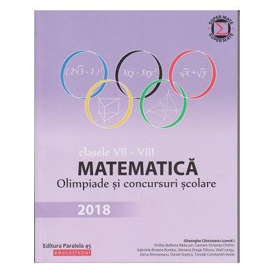 Matematica. Olimpiade si concursuri clasele VII-VIII 2018 ( Editura: Paralela 45, Autor(i): Gheorghe Cainiceanu (coordonator) ISBN 9789734728299 )