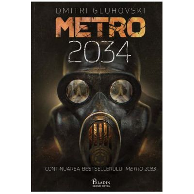 Metro 2034 ( Editura: Paladin, Autor: Dmitri Gluhovski, ISBN 978-606-8673-94-3 )