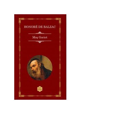 Mos Goriot ( Editura: Rao, Autor: Honore de Balzac, ISBN 978-606-006-101-4 )