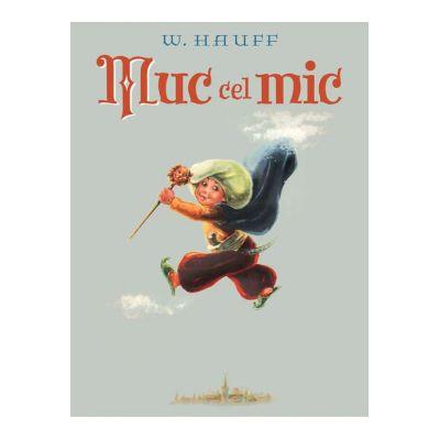 Muc cel mic ( Editura: Arthur, Autor: Wilhelm Hauff, ISBN 978-606-788-437-1 )