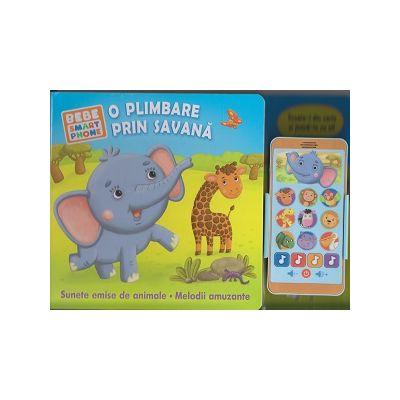 O plimbare prin savana. Sunete emise de animale. Melodii amuzante. Bebe smartphone ( Editura: Prut, ISBN 978-9975-54-314-9 )