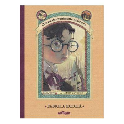 O serie de evenimente nefericite IV. Fabrica fatală ( Editura: Arthur, Autor: Lemony Snicket, ISBN 9786067884111 )