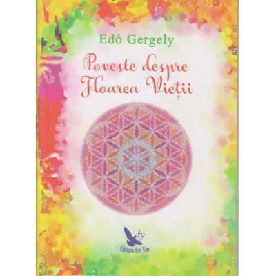 Poveste despre Floarea Vietii ( Editura: For You, Autor: Edo Gergely, ISBN 978-606-639-267-9 )