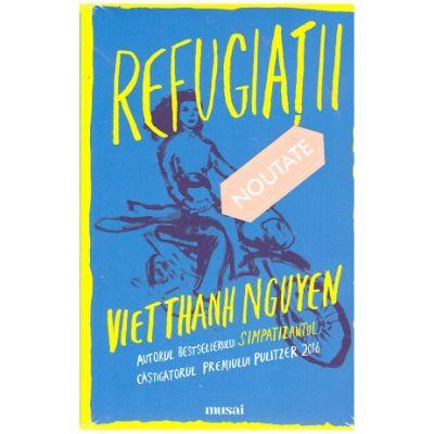 Refugiatii ( Editura: Art Grup editorial, Autor: Viet Thanh Nguyen ISBN 9786067105681 )