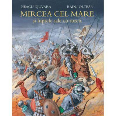 Mircea cel Mare si luptele sale cu turcii (Editura: Humanitas, Autori: Neagu Djuvara, Radu Olteanu ISBN 9789735062422)