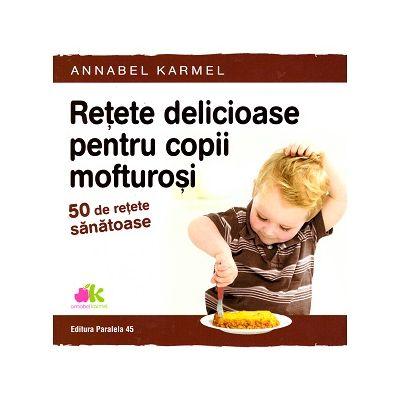 Retete delicioase pentru copii mofturosi. 50 de retete sanatoase (Editura: Paralela 45, Autor: Annabel Karmel ISBN 9789734728060)