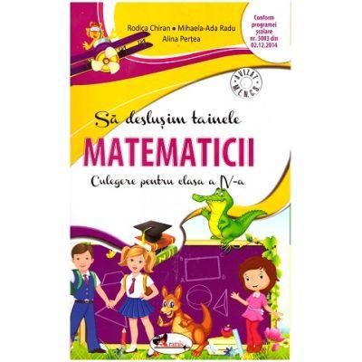 Sa deslusim tainele matematicii. Culegere pentru clasa a IV-a ( Editura: Aramis, Autori: Rodica Chiran, Mihaela-Ada Radu, Alina Pertea ISBN 9786067064551)