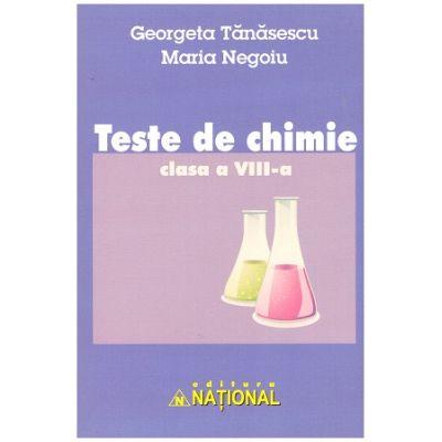 Teste de chimie clasa a VIII-a ( Editura: National, Autori: Georgeta Tanasescu, Maria Negoiu ISBN 9789736591914 )
