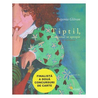 Tiptil, Craciunul se apropie (Povesti pentru Despina)(Editura: Vellant, Autor: Eugenia Glavan ISBN 9786069800546)
