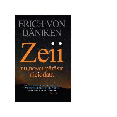 Zeii nu ne-au parasit niciodata. Mult asteptata continuare a bestsellerului mondial: Amintiri despre viitor ( Editura: Lifestyle, Autor: Erich Von Daniken ISBN 978-606-789-160-7)