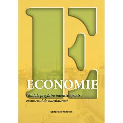 Economie. Ghid de pregatire intensiva pentru examenul de bacalaureat 2019 (Editura: Nominatrix, Autori: Floriana Pana, Ida Mihaela Sibana ISBN 978-606-8873-19-0)