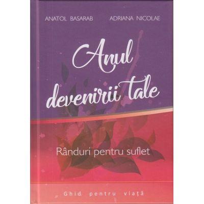 Anul devenirii tale. Randuri pentru suflet ( Editura: ***, Autori: Anatol Basarab, Adriana Nicolae ISBN 9789730274158 )