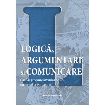 Logica, argumentare si comunicare. Ghid de pregatire intensiva pentru examenul de bacalaureat (Editura: Nominatrix, Autori: Brumarel Ciutan, Adrian Balas ISBN 9786068873183)