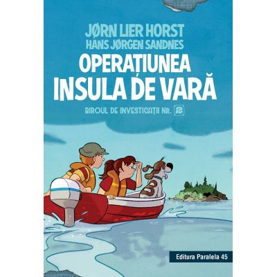 Biroul de investigatii nr 2. Operatiunea Insula de vara ( Editura: Paralela 45, Autor: Horst Jørn Lier, Sandnes Hans Jørgen ISBN 9789734728466 )
