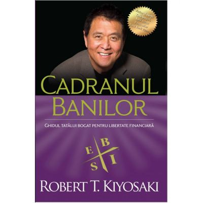 Cadranul banilor. Ghidul tatalui bogat pentru libertate financiara (Editura Curtea Veche, Autor: Robert T. Kiyosaki ISBN: 978606440183)