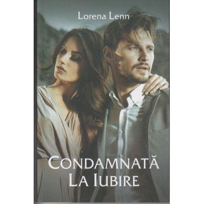 Condamnata la iubire (Editura Stylished, Autor: Lorena Lenn ISBN: 978-606-94577-9-5)
