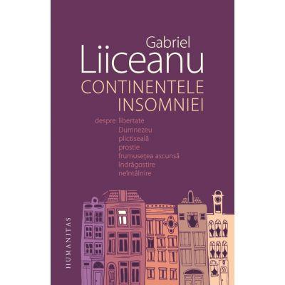 Continentele insomniei ( Editura: Humanitas, Autor: Gabriel Liiceanu ISBN 978-973-50-5905-7 )