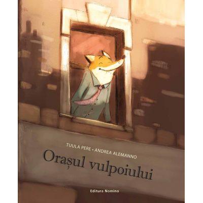Orasul vulpoiului (Editura: Nomina, Autor: Tuula Pere, Andra Alemanno ISBN 978-606-535-773-0)