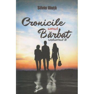 Cronicile unui Barbat volumul II (Editura: Bookzone Autor: Silviu Iliuta ISBN 978-606-94430-1-9 )