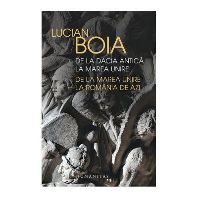 De la Dacia Antica la Marea Unire. De la Marea Unire la Romania de azi ( Editura: Humanitas, Autor: Lucian Boia, ISBN 9789735062507 )