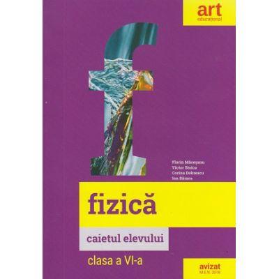Fizica clasa a VI-a. Caietul elevului ( Editura: Art Grup editorial, Autori: Florin Macesaru, Victor Stoica, Corina Dobrescu, Ion Bararu ISBN 978-606-003-106-2)