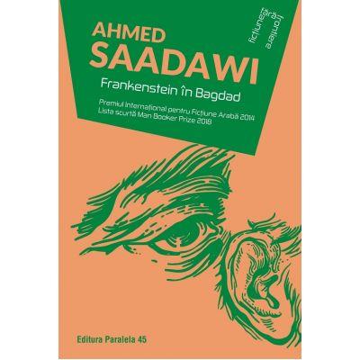 Frankenstein in Bagdad ( Editura: Paralela 45, Autor: Ahmed Saadawi ISBN 9789734728589)