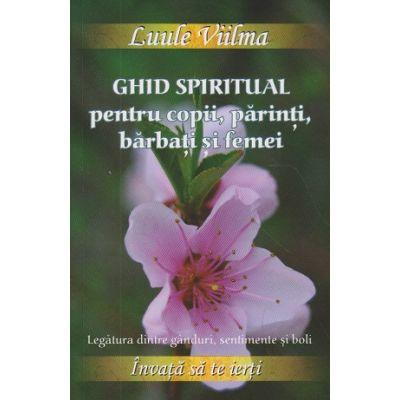 Ghid spiritual pentru copii, parinti, barbati si femei ( Editura: Dharana, Autor: Luule Viilma, ISBN 978-973-9029-09-1)