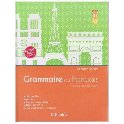 Grammaire du francais. Niveau intermediare ( Editura: Booklet, Autor: Claudia Dobre ISBN 978-606-590-677-8 )