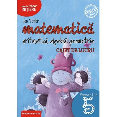 Matematica - Initiere: Artimetica, algebra, geometrie caiet de lucru pentru clasa a 5 a Partea a II-a (Editura: Paralela 45, Autor: Ion Tudor ISBN 9789734728664)