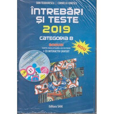 Intrebari si teste 2019 Categoria B. ( Editura: Shik, Autori: Dan Teodorescu, Corneliu Ionescu ISBN 9789738924666 )