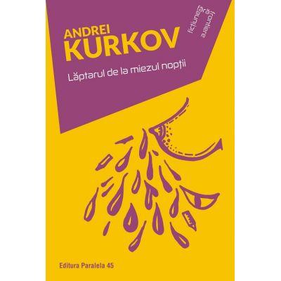 Laptarul de la miezul noptii ( Editura: Paralela 45, Autor: Andrei Kurkov ISBN 978-973-47-2861-9 )