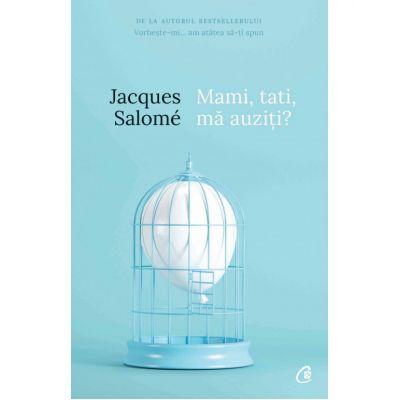 Mami, tati, ma auziti? (Editura Curtea Veche, Autor: Jacques Salome ISBN 978-606-44-0180-9)