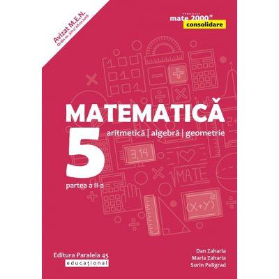 Matematica - Consolidare: Artimetica, algebra, geometrie clasa a 5 a Partea a II-a (Editura: Paralela 45, Autori: Dan Zaharia, Maria Zaharia, Sorin Peligrad ISBN 9789734728701)