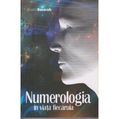 Numerologia in viata fiecaruia ( Editura: ***, Autor: Anatol Basarab ISBN 978-973-0-23899-0 )