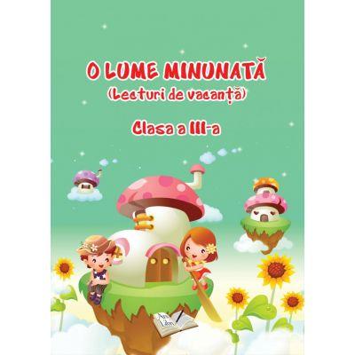 O lume minunata ( Lecturi de vacanta ) Clasa a III a (Editura: Ars Libri ISBN 9786063602016 )