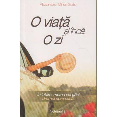 O viata si inca o zi vol 2 ( Editura: Bookzone Autor: Alexandru-Mihai Gulie ISBN 9786069008010 )