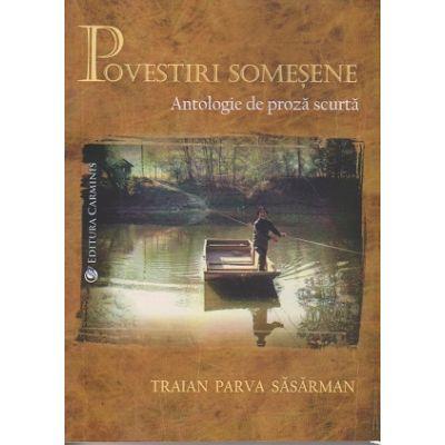 Povestiri somesene. Antologie de proza scurta (Editura: Carminis, Autor: Traian Parva Sasarman ISBN 9789736150111 )