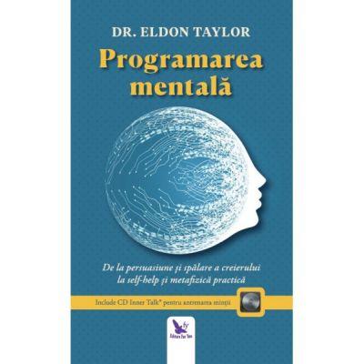 Programarea mentala. De la persuasiune si spalare a creierului la self-help si metafizica prectica ( Editura: For You, Autor: Dr. Eldon Taylor, ISBN 978-606-639-242-6 )