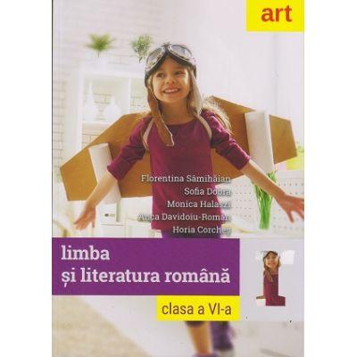 Limba si literatura romana clasa a VI-a ( Editura: Art Grup editorial, Autori: Florentina Samihaian, Sofia Dobra, Monica Halaszi, Anca Davidoiu-Roman, Horia Corches ISBN 978-606-003-103-1 )