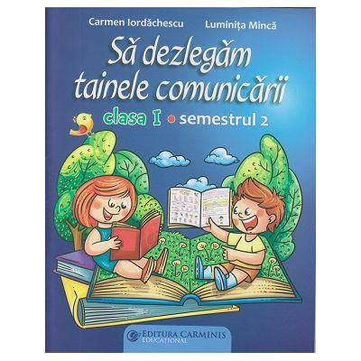 Sa dezlegam tainele comunicarii clasa I Semestrul 2 ( ABM2) ( Editura: Carminis, Autori: Carmen Iordachescu, Luminita Minca ISBN 9789731233710)